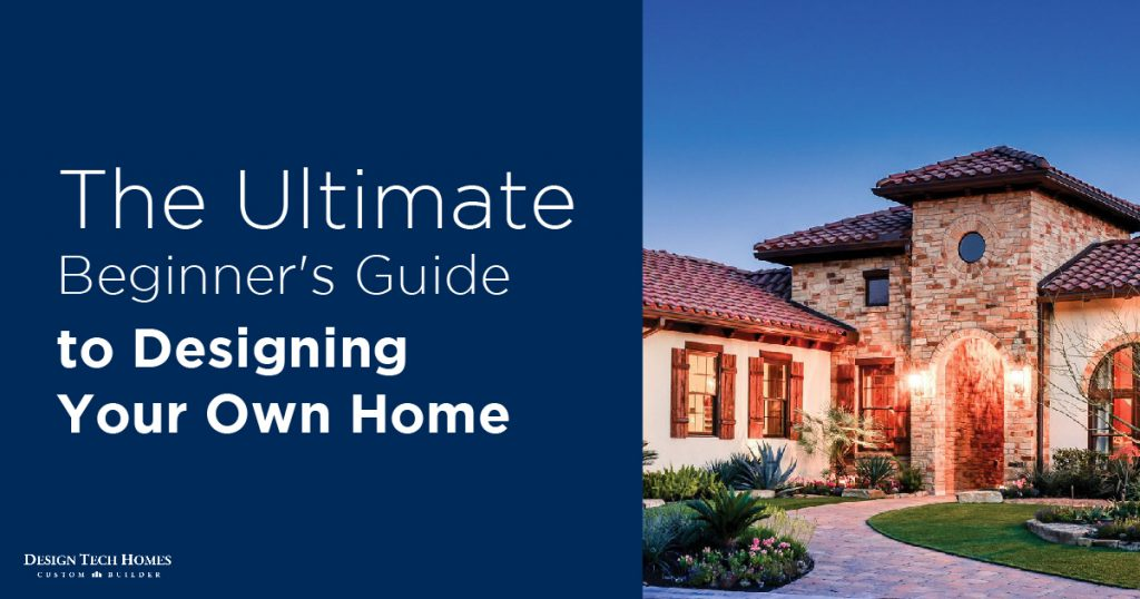 The Ultimate Beginner S Guide To Designing Building Your Own Home Design Tech Homes