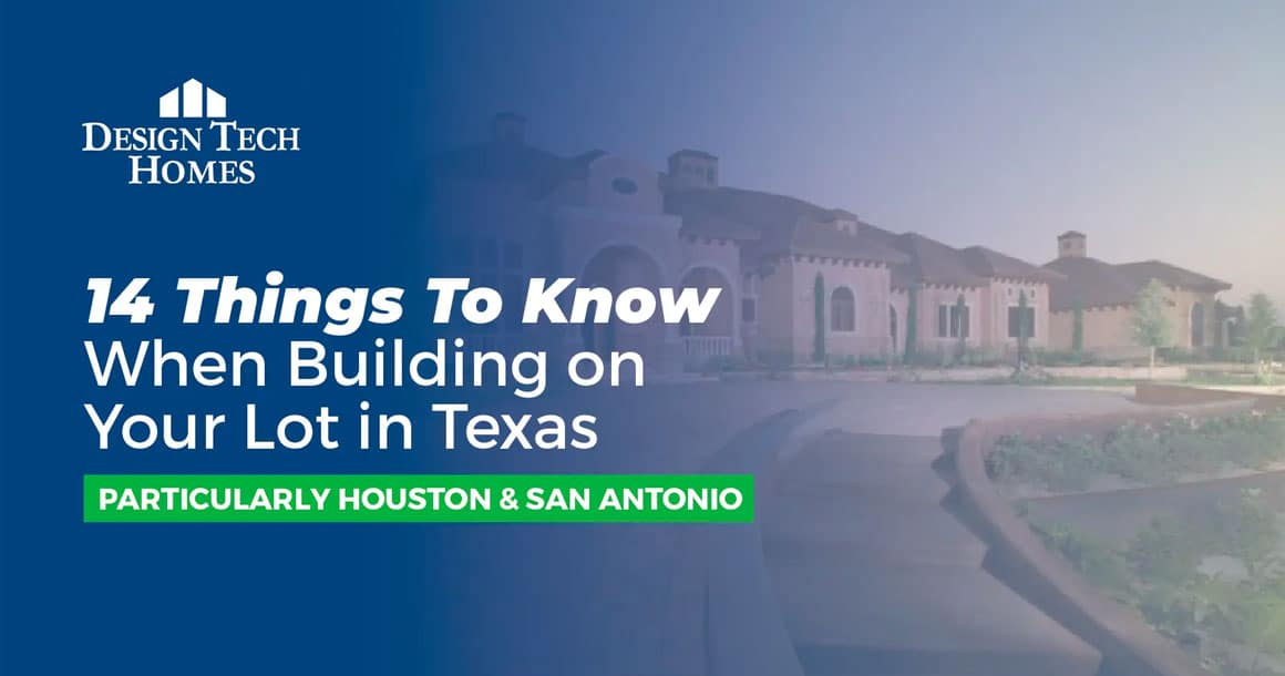 14 Things To Know When Building On Your Lot In Texas [particularly Houston & San Antonio] 1