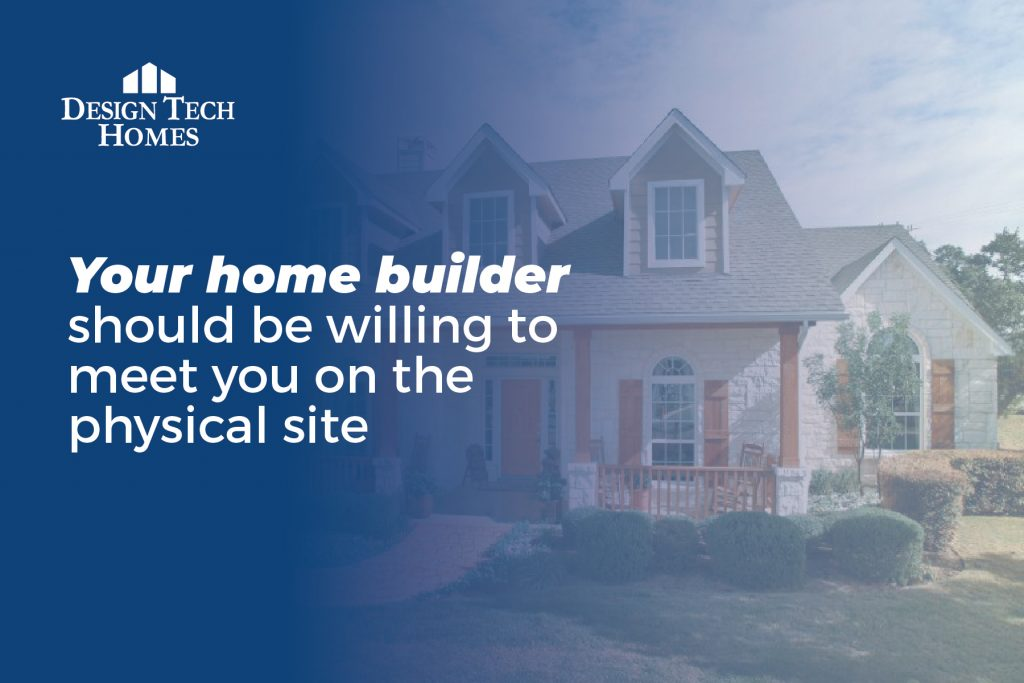 your home builder should be willing to meet you on your lot